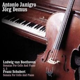 Ludwig van Beethoven: Sonatas For Cello And Piano 4 And 5 / Franz Schubert: Sonata For Cello And Piano — Antonio Janigro, Jörg Demus, Eugenio Bagnoli, Antonio Janigro - Jörg Demus - Eugenio Bagnoli