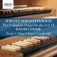 Johann Sebastian Bach: The Complete Organ Works Vol. 11 – Trinity College Chapel, Cambridge — Иоганн Себастьян Бах, David Goode, Matthew O'Donovan