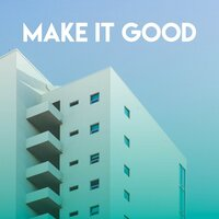 Make It Good — East End Brothers