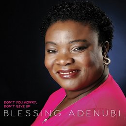 Don't You Worry, Don't Give up! — Blessing Adenubi