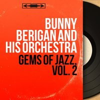 Gems of Jazz, Vol. 2 — Gene Krupa, Jess Stacy, Israel Crosby, Bunny Berigan and His Orchestra