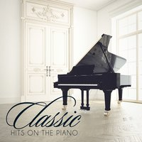 Classic Hits On the Piano — Absolute Smash Hits, Pop Hits, Top 40 Hip-Hop Hits