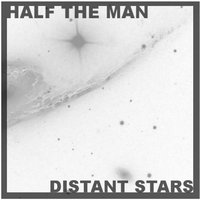 Distant Stars — Half the Man