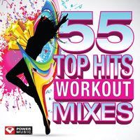 55 Top Hits - Workout Mixes — Power Music Workout