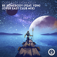 Be Somebody — Lydia Kelly, Over Easy, Over Easy, Lydia Kelly feat. YØN