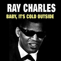 Baby, It's Cold Outside — R. Charles