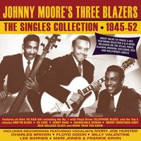 The Singles Collection 1945-52 — Johnny Moore's Three Blazers