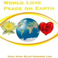 World Love Peace on Earth — Vinh Minh Glisttenmeer Lam