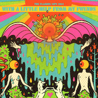 With A Little Help From My Fwends — The Flaming Lips