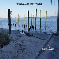 I Kinda Miss My Truck — Mike Haase