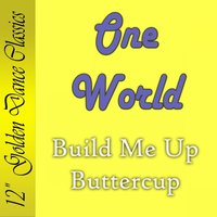 Build Me up Buttercup — One World