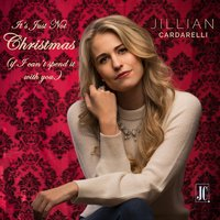 It's Just Not Christmas (If I Can't Spend It with You) — Jillian Cardarelli