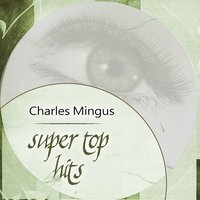 Super Top Hits — Charles Mingus