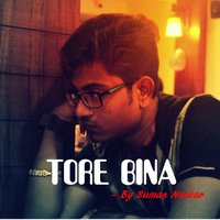 Tore Bina - Single — Suman Naskar