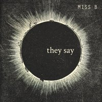 They Say — Miss B