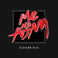 Glasgow Kiss — Me Nd Adam