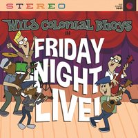 Friday Night: Live! — Wild Colonial Bhoys