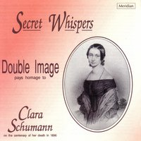 Secret Whispers - Double Image Pays Homage to Clara Schumann — Клара Шуман, Double Image