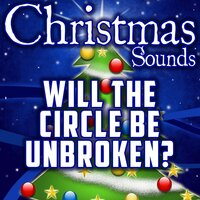 Will the Circle Be Unbroken? (Intro) — Christmas Sounds