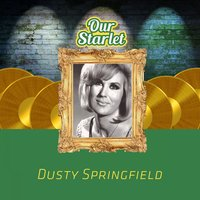Our Starlet — Dusty Springfield