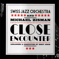 Close Encounter — Michael Zisman, Swiss Jazz Orchestra, Swiss Jazz Orchestra|Michael Zisman