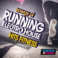 Energy of Running Electro House Hits Fitness Session — сборник