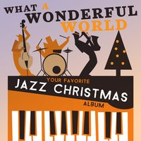 What a Wonderful World - Your Favorite Jazz Christmas Album — сборник