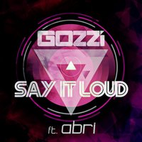 Say It Loud — Abri, Gozzi