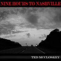 Nine Hours to Nashville — Ted McCloskey