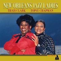New Orleans Jazz Ladies — TOPSY CHAPMAN, Thais Clark, Topsy Chapman & Thais Clark