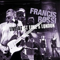 Live at St. Luke's, London — Francis Rossi