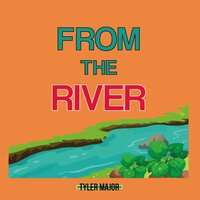 From The River — Tyler Major