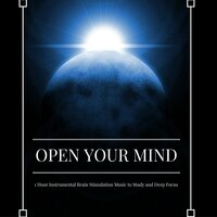 Open Your Mind - 1 Hour Instrumental Brain Stimulation Music to Study and Deep Focus — Study Music Specialists