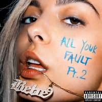 All Your Fault: Pt. 2 — Bebe Rexha