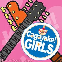 Cagayake Girls — I Love You! Project, ILoveYouProject