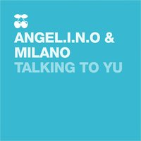 Talking to Yu — Milano, Angel.I.N.O, Angel.i.n.o & Milano