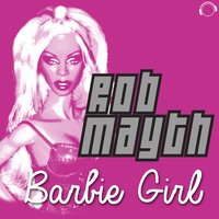 Barbie Girl — Rob Mayth