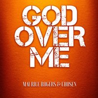 God over Me — Chosen, Maurice Rogers
