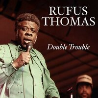 Double Trouble — Rufus Thomas