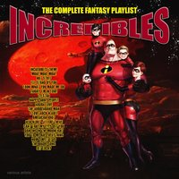 The Incredibles - The Complete Fantasy Playlist — сборник