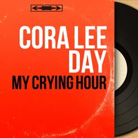 My Crying Hour — Cora Lee Day
