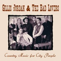 Country Music for City People — Gillis Jordan & The Bad Lovers