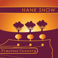 Timeless Country: Hank Snow — Hank Snow