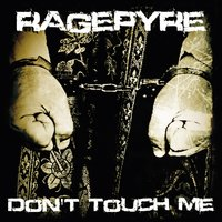Don't Touch Me — Ragepyre