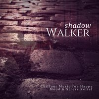 Shadow Walker (Chillout Music For Happy Mood & Stress Relief) — сборник