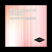 What's Up — Max Deejay, DJ Miko