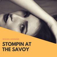 Stompin At the Savoy — Michel Legrand