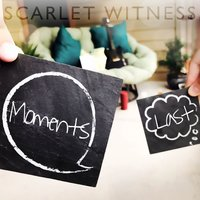 Moments Last — Scarlet Witness