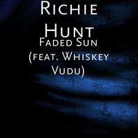 Faded Sun — Whiskey Vudu, Richie Hunt