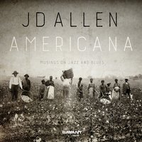 Americana: Musings on Jazz and Blues — JD Allen